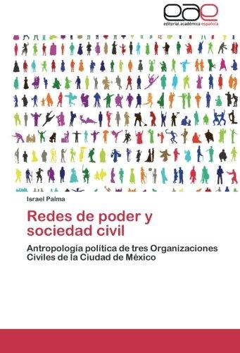 9783659005749: Redes de poder y sociedad civil: Antropología política de tres Organizaciones Civiles de la Ciudad de México (Spanish Edition)