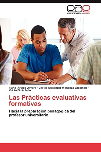 Las Prácticas evaluativas formativas: Hacia la preparación pedagógica del profesor universitario. (...