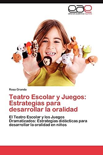 Teatro Escolar y Juegos: Estrategias Para Desarrollar La Oralidad: Rosa Granda
