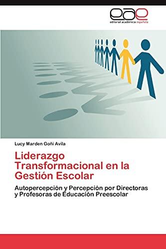9783659006579: Liderazgo Transformacional en la Gestión Escolar: Autopercepción y Percepción por Directoras y Profesoras de Educación Preescolar (Spanish Edition)