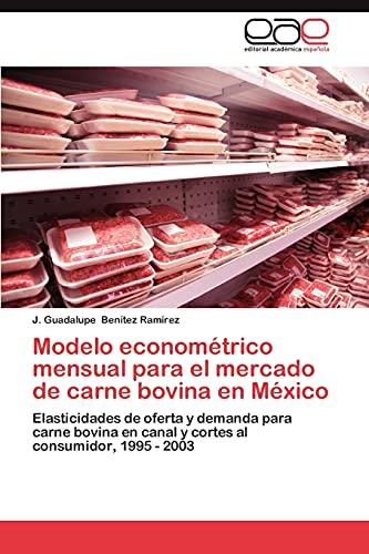 9783659006777: Modelo econométrico mensual para el mercado de carne bovina en México: Elasticidades de oferta y demanda para carne bovina en canal y cortes al consumidor, 1995 - 2003 (Spanish Edition)