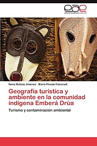 9783659007026: Geografía turística y ambiente en la comunidad indígena Emberá Drúa: Turismo y contaminación ambiental (Spanish Edition)