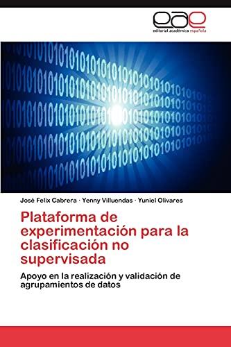 9783659007408: Plataforma de experimentación para la clasificación no supervisada: Apoyo en la realización y validación de agrupamientos de datos (Spanish Edition)