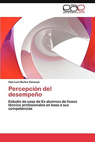 9783659007507: Percepción del desempeño: Estudio de caso de Ex alumnos de liceos técnico profesionales en base a sus competencias (Spanish Edition)