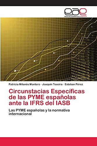 Circunstacias Especificas de Las Pyme Espanolas Ante La Ifrs del Iasb: Patricia Milanàs Montero