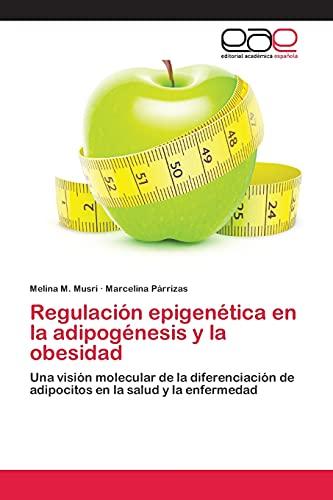 9783659007682: Regulación epigenética en la adipogénesis y la obesidad: Una visión molecular de la diferenciación de adipocitos en la salud y la enfermedad (Spanish Edition)