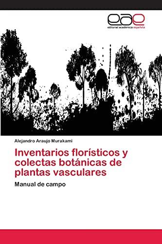 9783659007781: Inventarios florísticos y colectas botánicas de plantas vasculares: Manual de campo (Spanish Edition)
