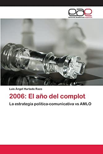 9783659008009: 2006: El año del complot: La estrategia política-comunicativa vs AMLO (Spanish Edition)