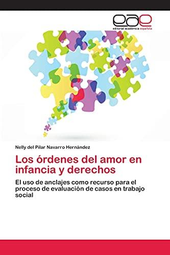 9783659008061: Los órdenes del amor en infancia y derechos: El uso de anclajes como recurso para el proceso de evaluación de casos en trabajo social (Spanish Edition)