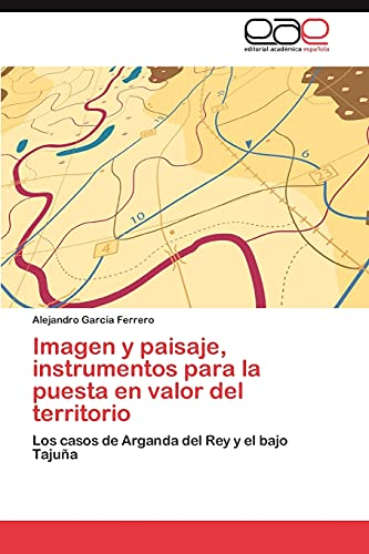 Imagen y paisaje, instrumentos para la puesta en valor del territorio: Alejandro García Ferrero