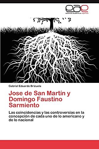 9783659008719: Jose de San Martín y Domingo Faustino Sarmiento: Las coincidencias y las controversias en la concepción de cada uno de lo americano y de lo nacional (Spanish Edition)