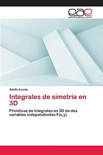 9783659008771: Integrales de simetría en 3D: Primitivas de integrales en 3D de dos variables independientes F(x,y) (Spanish Edition)