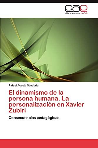El Dinamismo de La Persona Humana. La Personalizacion En Xavier Zubiri: Rafael Acosta Sanabria