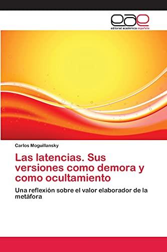 Las Latencias. Sus Versiones Como Demora y Como Ocultamiento: Carlos Moguillansky