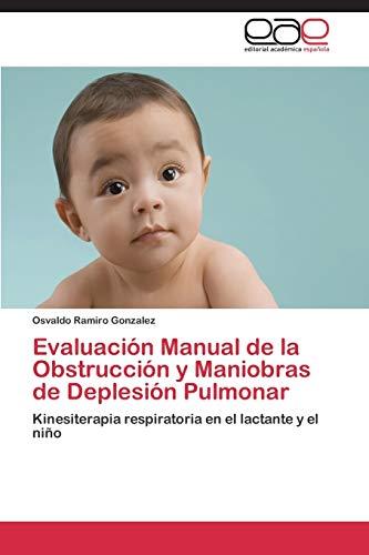 9783659009303: Evaluación Manual de la Obstrucción y Maniobras de Deplesión Pulmonar: Kinesiterapia respiratoria en el lactante y el niño (Spanish Edition)