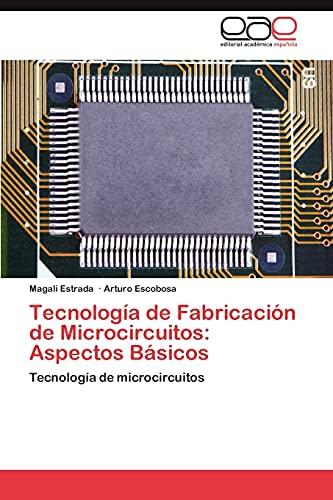Tecnologia de Fabricacion de Microcircuitos: Aspectos Basicos: Magali Estrada