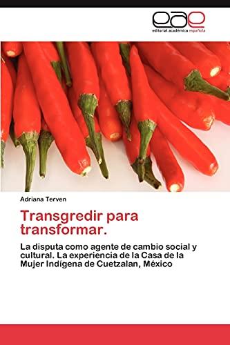 9783659009563: Transgredir para transformar.: La disputa como agente de cambio social y cultural. La experiencia de la Casa de la Mujer Indígena de Cuetzalan, México (Spanish Edition)