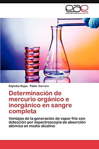9783659009631: Determinación de mercurio orgánico e inorgánico en sangre completa: Ventajas de la generación de vapor frío con detección por espectroscopia de absorción atómica en medio alcalino (Spanish Edition)