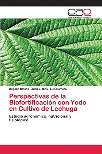 9783659009655: Perspectivas de la Biofortificación con Yodo en Cultivo de Lechuga: Estudio agronómico, nutricional y fisiológico (Spanish Edition)