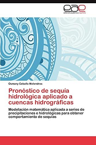 9783659010026: Pronóstico de sequía hidrológica aplicado a cuencas hidrográficas: Modelación matemática aplicada a series de precipitaciones e hidrológicas para obtener comportamiento de sequías (Spanish Edition)
