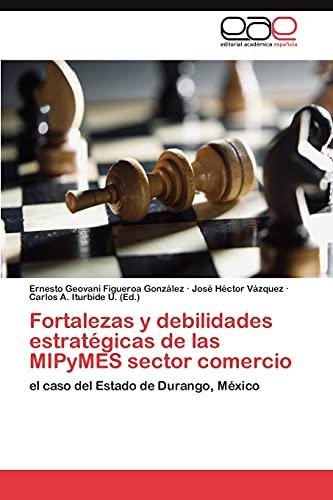 9783659010088: Fortalezas y debilidades estratégicas de las MIPyMES sector comercio: el caso del Estado de Durango, México (Spanish Edition)