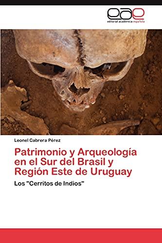 9783659010392: Patrimonio y Arqueología en el Sur del Brasil y Región Este de Uruguay: Los