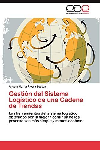 9783659010729: Gestión del Sistema Logístico de una Cadena de Tiendas: Las herramientas del sistema logístico obtenidos por la mejora continua de los procesos es más simple y menos costoso (Spanish Edition)