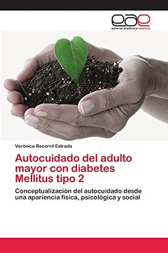 9783659010897: Autocuidado del adulto mayor con diabetes Mellitus tipo 2: Conceptualización del autocuidado desde una apariencia física, psicológica y social (Spanish Edition)