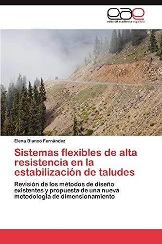 9783659011030: Sistemas flexibles de alta resistencia en la estabilización de taludes: Revisión de los métodos de diseño existentes y propuesta de una nueva metodología de dimensionamiento (Spanish Edition)