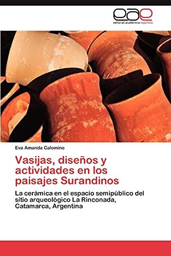 9783659011146: Vasijas, diseños y actividades en los paisajes Surandinos: La cerámica en el espacio semipúblico del sitio arqueológico La Rinconada, Catamarca, Argentina (Spanish Edition)
