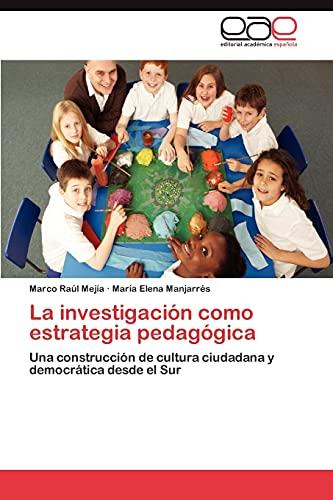 9783659011375: La investigación como estrategia pedagógica: Una construcción de cultura ciudadana y democrática desde el Sur (Spanish Edition)