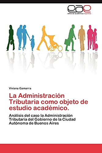 La Administracion Tributaria Como Objeto de Estudio Academico.: Viviana Gamarra