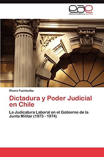 9783659011689: Dictadura y Poder Judicial en Chile: La Judicatura Laboral en el Gobierno de la Junta Militar (1973 - 1974) (Spanish Edition)