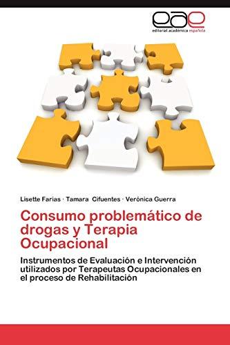 9783659011900: Consumo problemático de drogas y Terapia Ocupacional: Instrumentos de Evaluación e Intervención utilizados por Terapeutas Ocupacionales en el proceso de Rehabilitación (Spanish Edition)