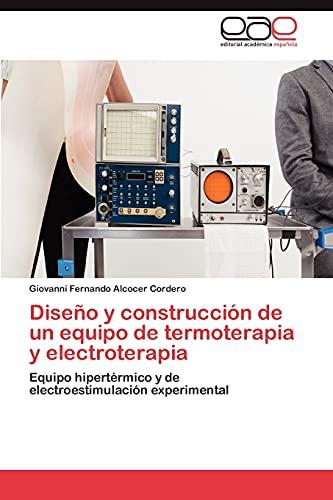 9783659011924: Diseño y construcción de un equipo de termoterapia y electroterapia: Equipo hipertérmico y de electroestimulación experimental (Spanish Edition)