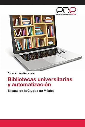 9783659012204: Bibliotecas universitarias y automatización: El caso de la Ciudad de México (Spanish Edition)