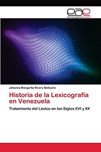 9783659012266: Historia de la Lexicografía en Venezuela: Tratamiento del Léxico en los Siglos XVI y XX (Spanish Edition)