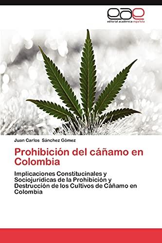 9783659012327: Prohibición del cáñamo en Colombia: Implicaciones Constitucinales y Sociojurídicas de la Prohibición y Destrucción de los Cultivos de Cáñamo en Colombia (Spanish Edition)