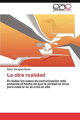 9783659012389: La otra realidad: En todos los casos de comunicación está presente el hecho de que la verdad no sirve para nada si no se cree en ella (Spanish Edition)