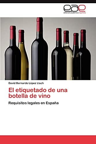 9783659012402: El etiquetado de una botella de vino: Requisitos legales en España (Spanish Edition)