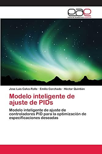 9783659012525: Modelo inteligente de ajuste de PIDs: Modelo inteligente de ajuste de controladores PID para la optimización de especificaciones deseadas (Spanish Edition)