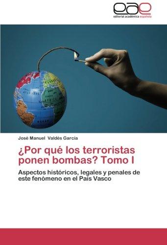 9783659012617: ¿Por qué los terroristas ponen bombas? Tomo I: Aspectos históricos, legales y penales de este fenómeno en el País Vasco (Spanish Edition)