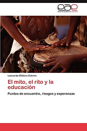 El mito, el rito y la educación: Puntos de encuentro, riesgos y esperanzas (Spanish Edition): ...
