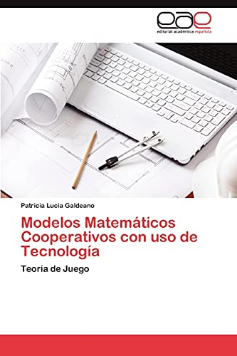 9783659013294: Modelos Matemáticos Cooperativos con uso de Tecnología: Teoría de Juego (Spanish Edition)