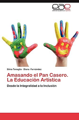 9783659013461: Amasando el Pan Casero. La Educación Artística: Desde la Integralidad a la Inclusión (Spanish Edition)