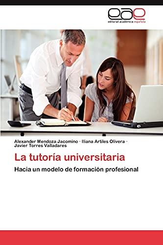 9783659013898: La tutoría universitaria: Hacia un modelo de formación profesional (Spanish Edition)