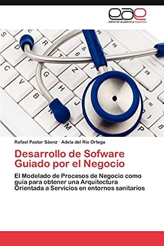 9783659014130: Desarrollo de Sofware Guiado por el Negocio: El Modelado de Procesos de Negocio como guía para obtener una Arquitectura Orientada a Servicios en entornos sanitarios (Spanish Edition)
