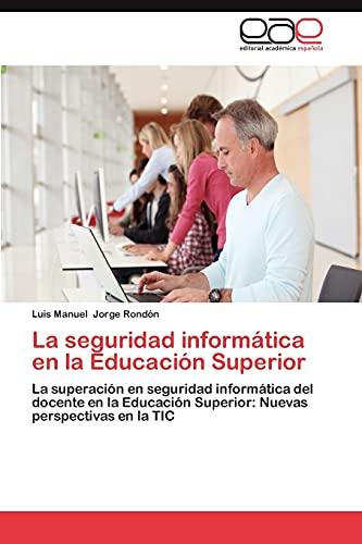 9783659014253: La seguridad informática en la Educación Superior: La superación en seguridad informática del docente en la Educación Superior: Nuevas perspectivas en la TIC (Spanish Edition)