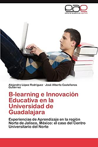 9783659014710: B-learning e Innovación Educativa en la Universidad de Guadalajara: Experiencias de Aprendizaje en la región Norte de Jalisco, México: el caso del Centro Universitario del Norte (Spanish Edition)