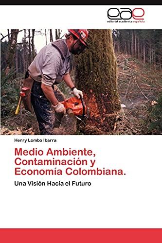 Medio Ambiente, Contaminacion y Economia Colombiana.: Henry Lombo Ibarra